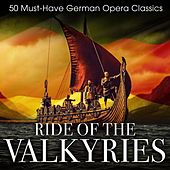 Ride of the Valkyries: 50 Must-Have German Opera Classics by Various Artists