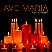 Ave Maria - Mystic Prayers by Various Artists