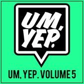 Um, Yep. Volume 5 von Various Artists
