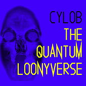 The Quantum Loonyverse by Cylob