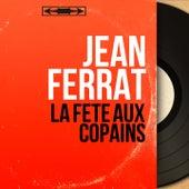 La fête aux copains (Stereo Version) de Jean Ferrat