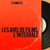 Les airs de films, l'intégrale (Quelques airs pour vous faire revivre de très beaux films !) by Various Artists