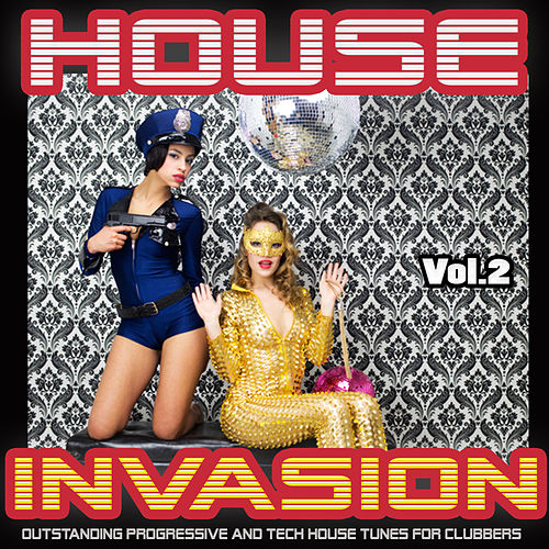 House Invasion, Vol. 2 - Outstanding Progressive and Tech House Tunes for Clubbers by Various Artists