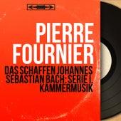 Das Schaffen Johannes Sebastian Bach: Serie I. Kammermusik (Stereo Version) von Pierre Fournier