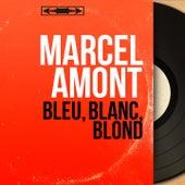 Bleu, blanc, blond (Mono Version) de Marcel Amont
