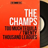 Too Much Tequila / Twenty Thousand Leagues (Mono Version) by The Champs