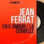 Eh ! l'amour / La cervelle (Mono Version) de Jean Ferrat