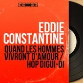 Quand les hommes vivront d'amour / Hop digui-di (Mono Version) by Eddie Constantine