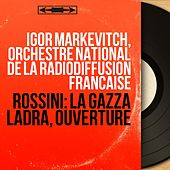 Rossini: La gazza ladra, ouverture (Mono Version) by Igor Markevitch
