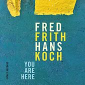You Are Here by Fred Frith