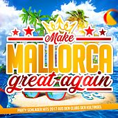 Make Mallorca great again - Party Schlager Hits 2017 aus den Clubs der Kultinsel von Various Artists