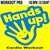 Workout Pro - Hands up Cardio Workout 140 Bpm 32 Count (The Best Music for Aerobics, Pumpin' Cardio Power, Plyo, Exercise, Steps, Barré, Curves, Sculpting, Abs, Butt, Lean, Twerk, Slim Down Fitness Workout) von Various Artists