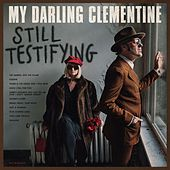 Still Testifying by My Darling Clementine