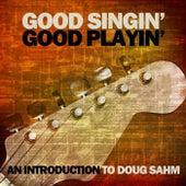 Good Singin' Good Playin': An Introduction to Doug Sahm by Various Artists