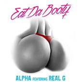 Eat da Booty (feat. Real G) by Alpha