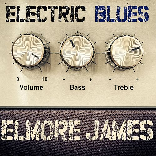 Electric Blues: Elmore James by Various Artists
