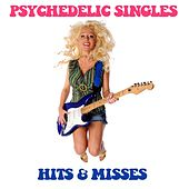 Psychedelic Singles: Hits & Misses by Various Artists