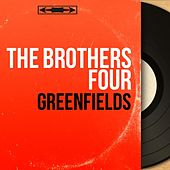 Greenfields (Mono Version) by The Brothers Four