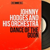 Dance of the Goon (Mono Version) by Johnny Hodges and His Orchestra