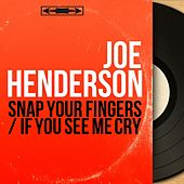 Snap Your Fingers / If You See Me Cry (Mono Version) von Joe Henderson
