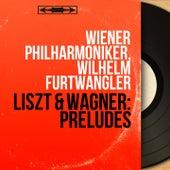 Liszt & Wagner: Préludes (Mono Version) by Wilhelm Furtwängler