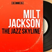 The Jazz Skyline (Mono Version) by Milt Jackson