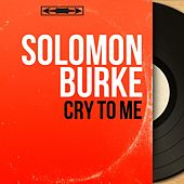 Cry to Me (Mono Version) by Solomon Burke