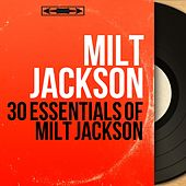 30 Essentials of Milt Jackson (Mono Version) by Milt Jackson