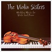 Wedding Music for Violin and Piano by The Violin Sisters