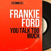 You Talk Too Much (Mono Version) de Frankie Ford