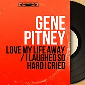 Love My Life Away / I Laughed so Hard I Cried (Mono Version) by Gene Pitney