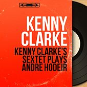 Kenny Clarke's Sextet Plays André Hodeir (Mono Version) by Kenny Clarke