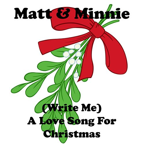 (Write Me) A Love Song for Christmas by Matt