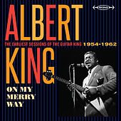 On My Merry Way: The Earliest Sessions of the Guitar King (1954 - 1962) by Albert King
