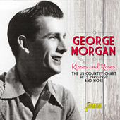 Kisses and Roses: The US Country Chart Hits and More (1949 - 1959) by George Morgan