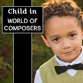 Child in World of Composers – Best Classical Music for Kids, Einstein Effect, Instrumental Sounds for Listening, Relaxation, Baby Music by Baby Sleep Sleep
