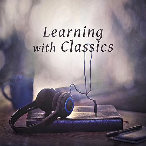 Learning with Classics – Best Study Music, Soft Sounds to Relax, Peaceful Mind, Music to Help Pass Exams by Exam Study Music Set
