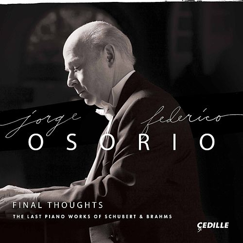 Final Thoughts: The Last Piano Works of Schubert & Brahms by Jorge Federico Osorio