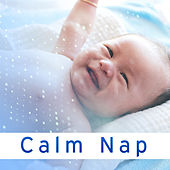 Calm Nap – Peaceful Music for Baby, Healing Lullabies, Pure Sleep, Sweet Dreams, Calm Night, Melodies to Bed by Calming Sounds