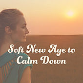 Soft New Age to Calm Down – Relaxing Music to Mind Peace, Inner Calmness, Spirit Free, No More Stress by Relax - Meditate - Sleep