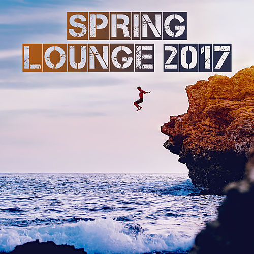 Spring Lounge 2017 – Chill Out, Deep Beats, Relaxation, Electro Music de Chill Out