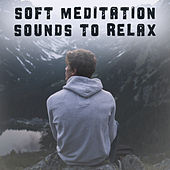 Soft Meditation Sounds to Relax – Relaxing Music, New Age Meditation, Stress Relief, Buddha Lounge by Relaxation Meditation Yoga Music
