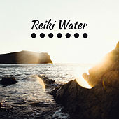 Reiki Water – New Age for Deep Relaxation, Zen, Spa, Massage, Meditation, Chakra, Healing Nature by Reiki
