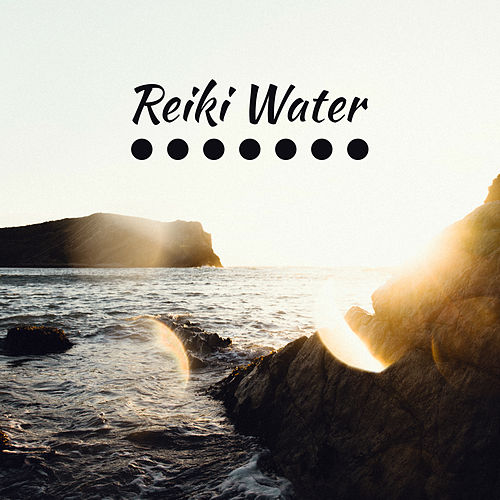 Reiki Water – New Age for Deep Relaxation, Zen, Spa, Massage, Meditation, Chakra, Healing Nature de Reiki