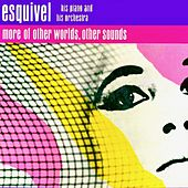 More of Other Worlds, Other Sounds.... by Esquivel