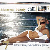 Ibiza Meets Beauty Chill, Vol. 7 (Balearic Lounge & Chill House Grooves) by Various Artists