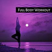 Full Body Workout – Music for Yoga, Meditation, Pilates, Contemplation, New Age 2017 by Asian Traditional Music