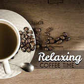 Relaxing Coffee Time – Smooth Jazz, Instrumental Music, Relaxed Jazz, Cafe Background by Relaxing Instrumental Jazz Ensemble