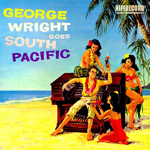 George Wright Goes South Pacific by George Wright