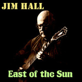 East of the Sun by Jim Hall